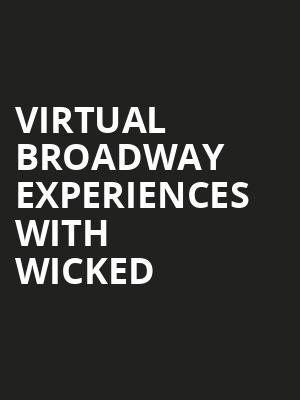 Virtual Broadway Experiences with WICKED, Virtual Experiences for Tallahassee, Tallahassee