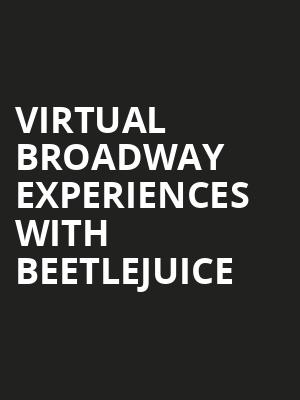 Virtual Broadway Experiences with BEETLEJUICE, Virtual Experiences for Tallahassee, Tallahassee